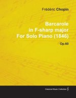 Barcarole in F-Sharp Major by Fr D Ric Chopin for Solo Piano (1846) Op.60