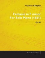 Fantasie in F Minor by Fr D Ric Chopin for Solo Piano (1841) Op.49