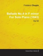 Ballade No.4 in F Minor by Fr D Ric Chopin for Solo Piano (1843) Op.52