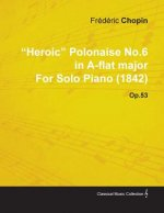 Heroic Polonaise No.6 in A-Flat Major by Fr D Ric Chopin for Solo Piano (1842) Op.53