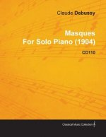 Masques by Claude Debussy for Solo Piano (1904) Cd110