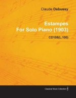 Estampes by Claude Debussy for Solo Piano (1903) Cd108(l.100)