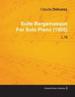 Suite Bergamasque by Claude Debussy for Solo Piano (1905) L.75