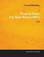Pour Le Piano by Claude Debussy for Solo Piano (1901) L.95