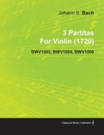 3 Partitas by Johann Sebastian Bach for Violin (1720) Bwv1002, Bwv1004, Bwv1006