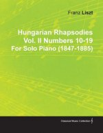 Hungarian Rhapsodies Vol. II Numbers 10-19 by Franz Liszt for Solo Piano (1847-1885)