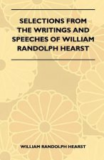 Selections From The Writings And Speeches Of William Randolph Hearst