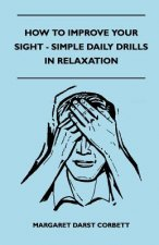 How To Improve Your Sight - Simple Daily Drills In Relaxation
