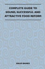 Complete Guide To Sound, Successful And Attractive Food Reform