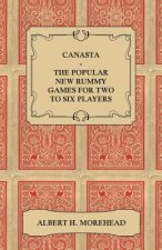 Canasta - The Popular New Rummy Games for Two to Six Players - How to Play, the Complete Official Rules and Full Instructions on How to Play Well and