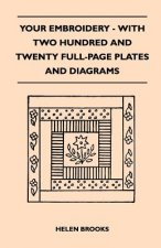 Your Embroidery - With Two Hundred And Twenty Full-Page Plates And Diagrams