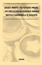 Easy Ways to Good Meal - 99 Delicious Dishes Made With Campbell's Soups
