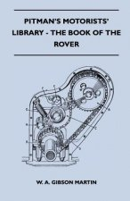 Pitman's Motorists' Library - The Book of the Rover - A Complete Guide to the 1933-1949 Four-Cylinder Models and the 1950-2 Six-Cylinder Model