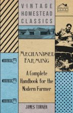 Mechanised Farming - A Complete Handbook For The Modern Farmer
