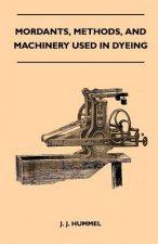 Mordants, Methods, And Machinery Used In Dyeing