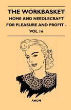 The Workbasket - Home And Needlecraft For Pleasure And Profit - Vol 16