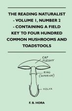 The Reading Naturalist - Volume 1, Number 2 - Containing A Field Key To Four Hundred Common Mushrooms And Toadstools