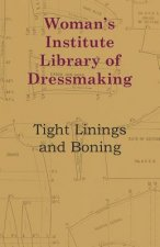 Woman's Institute Library Of Dressmaking - Tight Linings And Boning