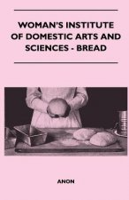 Woman's Institute Of Domestic Arts And Sciences - Bread