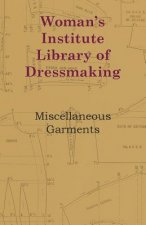 Woman's Institute Library Of Dressmaking - Miscellaneous Garments