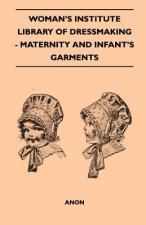 Woman's Institute Library Of Dressmaking - Maternity And Infant's Garments
