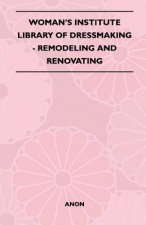 Woman's Institute Library Of Dressmaking - Remodeling And Renovating