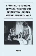 Short Cuts To Home Sewing - The Modern Singer Way - Singer Sewing Library - No. 1