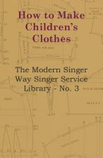 How To Make Children's Clothes - The Modern Singer Way Singer Service Library - No. 3