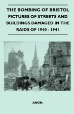The Bombing Of Bristol - Pictures of Streets And Buildings Damaged In The Raids of 1940 - 1941