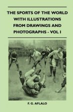 The Sports Of The World With Illustrations From Drawings And Photographs - Vol I