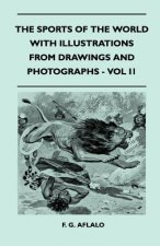 The Sports Of The World With Illustrations From Drawings And Photographs - Vol II