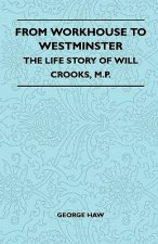 From Workhouse to Westminster - The Life Story of Will Crooks, M.P.