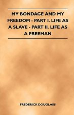 My Bondage and My Freedom - Part I. Life as a Slave - Part II. Life as a Freeman
