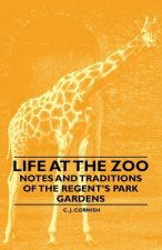 Life at the Zoo - Notes and Traditions of the Regent's Park Gardens