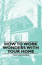 How to Work Wonders with your Home