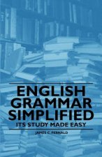 English Grammar Simplified - Its Study Made Easy