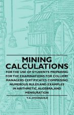 Mining Calculations for the Use of Students Preparing for the Examinations for Colliery Managers Certificates Comprising Numerous Rules and Examples i
