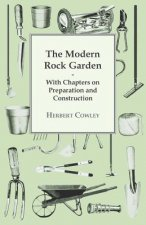 Modern Rock Garden - With Chapters on Preparation and Construction