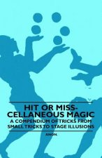 Hit or Miss-cellaneous Magic - A Compendium of Tricks from Small Tricks to Stage Illusions