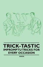 Trick-Tastic - Impromptu Tricks for Every Occasion