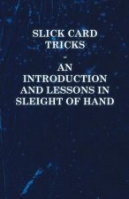 Slick Card Tricks - An Introduction and Lessons in Sleight of Hand