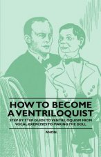 How to Become a Ventriloquist - Step by Step Guide to Ventriloquism, from Vocal Exercises to Making the Doll