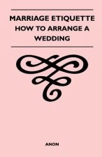 Marriage Etiquette - How to Arrange a Wedding