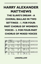 Harry Alexander Matthews - The Slave's Dream - A Choral Ballad in Two Settings - 1. for Four-Part Chorus of Women's Voices - 2. for Four-Part Chorus O