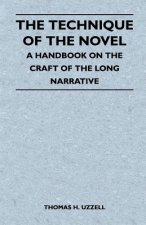 The Technique of the Novel - A Handbook on the Craft of the Long Narrative