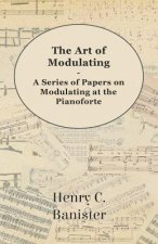 The Art of Modulating - A Series of Papers on Modulating at the Pianoforte