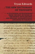 The New Dictionary of Thoughts - A Cyclopedia of Quotations From the Best Authors of the World, Both Ancient and Modern, Alphabetically Arranged by Su