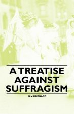 A Treatise Against Suffragism