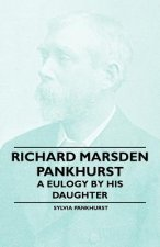 Richard Marsden Pankhurst - A Eulogy by his Daughter