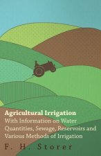 Agricultural Irrigation - With Information on Water Quantities, Sewage, Reservoirs and Various Methods of Irrigation